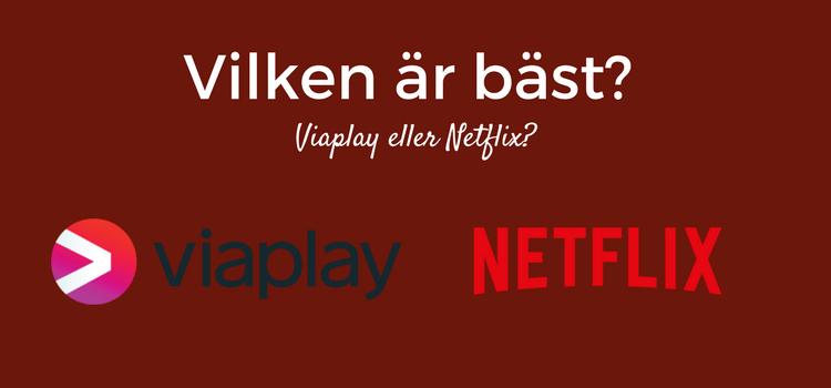 ⇒ Viaplay eller Netflix  Vilken av streamingtjänsterna är bäst  46bf759b222aa