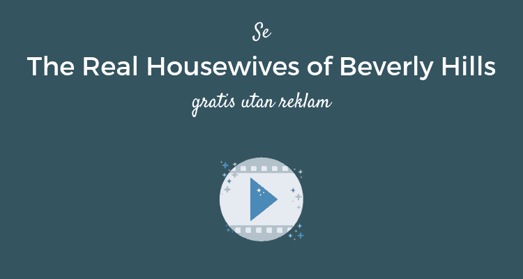 Så ser du The Real Housewives of Berverly Hills gratis utan reklam